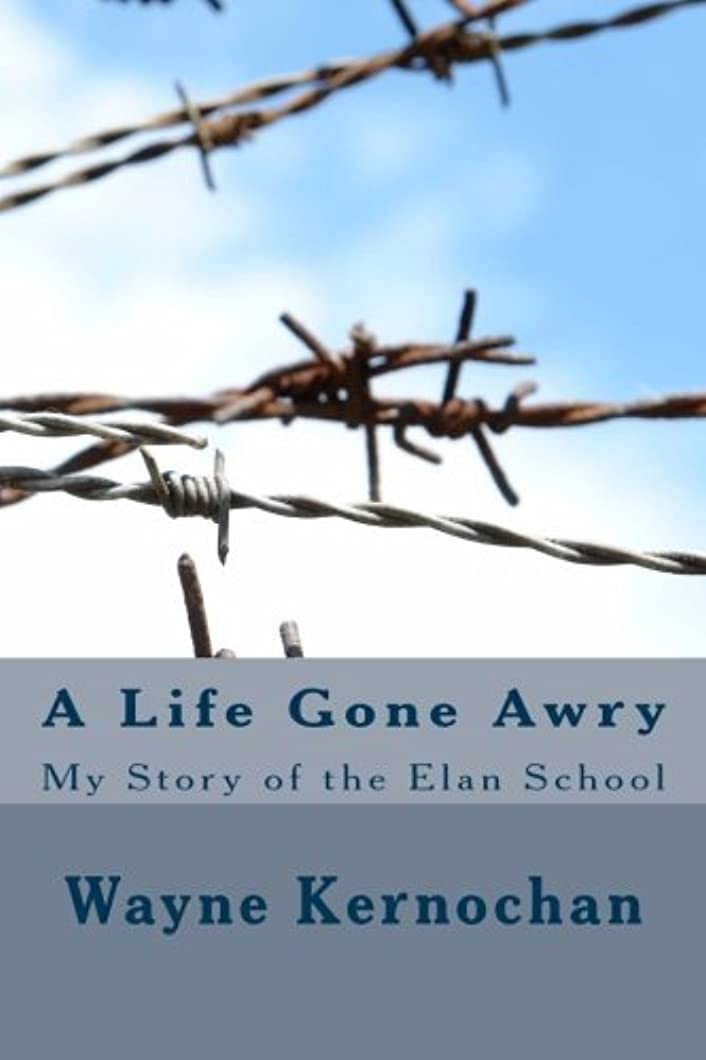 老朽化したあいまいさ添加剤A Life Gone Awry: My Story of the Elan School (Memoir Series Book One) (English Edition)
