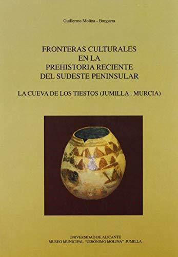 Fronteras culturales en la prehistoria reciente del sudeste peninsular: La cueva de Los Tiestos (Jumilla. Murcia) (Monografías)