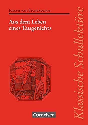 Klassische Schullektüre: Aus dem Leben eines Taugenichts - Text - Erläuterungen - Materialien - Empfohlen für das 10.-13. Schuljahr