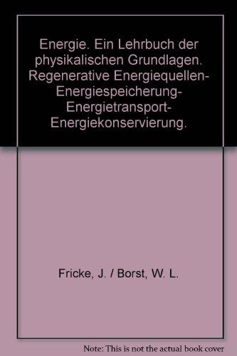 Energie : e. Lehrbuch d. physikal. Grundlagen ; regenerative Energiequellen ; Energiespeicherung ; Energietransport ; Energiekonservierung.