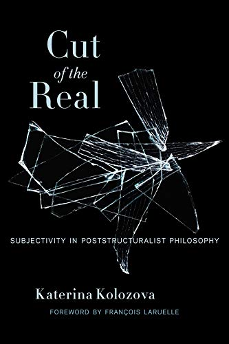 Cut of the Real: Subjectivity in Poststructuralist Philosophy (Insurrections: Critical Studies in Religion, Politics, and Culture)