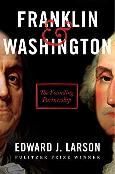 Franklin & Washington: The Founding Partnership by [Edward J. Larson]