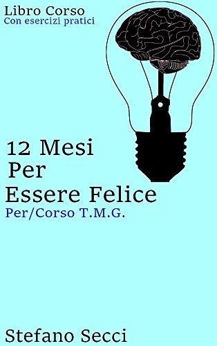 12 Mesi Per Essere Felice: Per/Corso T.M.G.