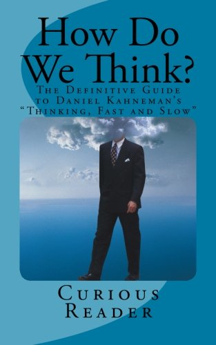 """How Do We Think?: The Definitive Guide to Daniel Kahneman's """"Thinking, Fast and Slow"""""""