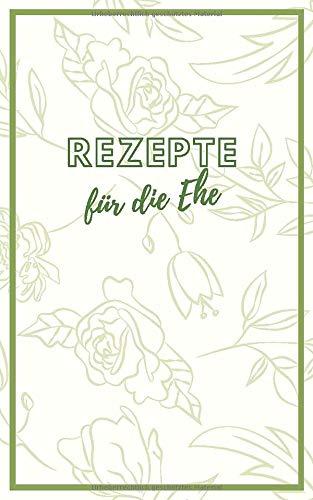 Rezepte für die Ehe: Praktisches kleines schönes Kochbuch zum Selberschreiben, liniert, 120 Seiten, ca. DIN A5 Format