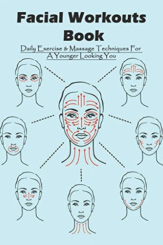 Facial Workouts Book: Daily Exercise & Massage Techniques For A Younger Looking You: Facial Acupuncture Book