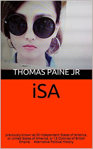 iSA: previously known as 50 Independent States of America, or United States of America, or 13 Colonies of British Empire (English Edition)