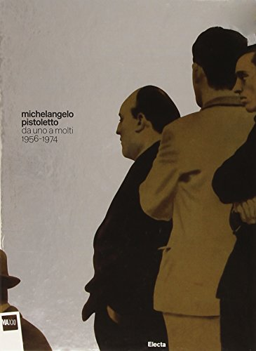 Michelangelo Pistoletto. Da uno a molti. 1956-1974. Ediz. illustrata