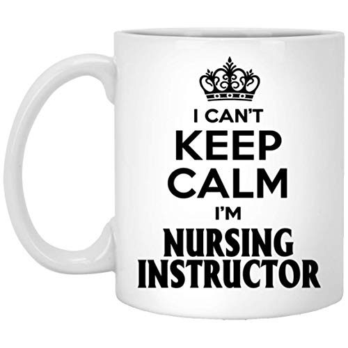 Best Prices! Nursing Instructor Gift I Can't Keep Calm I'm Nursing Instructor Coffee Mug Tea Cup Whi...