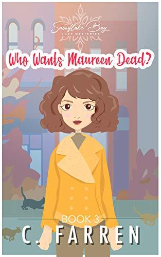 Who Wants Maureen Dead?: Snowflake Bay Cozy Mysteries Book 3 by [C Farren]