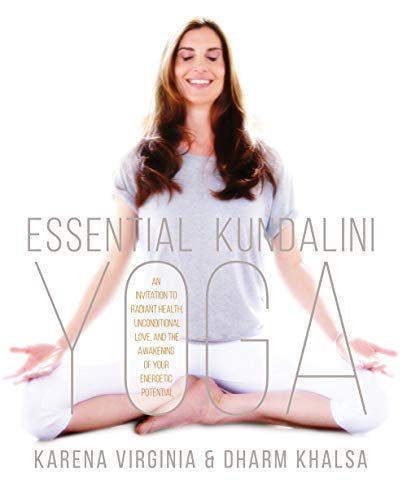 Virginia, K: Essential Kundalini Yoga: An Invitation to Radiant Health, Unconditional Love, and the Awakening of Your Energetic Potential