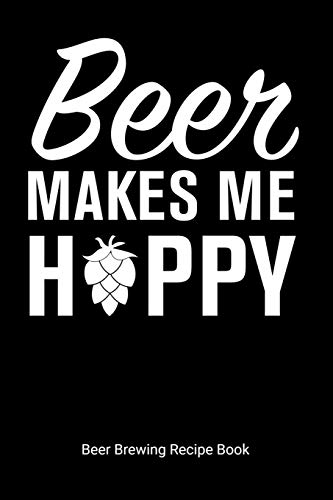 Beer Makes Me Hoppy Beer Brewing Recipe Book: Home Distilling Journal, 6'x9' 90 pages