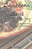 Caribbean Soul: Vegan & Vegetarian Cookbook: 1