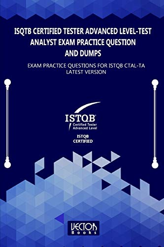 ISQTB Certified Tester Advanced Level-Test Analyst Exam Practice Question and Dumps: Exam Practice Questions for CTAL-TA Latest Version