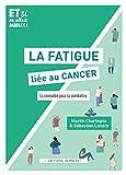 La fatigue liée au cancer - La connaître pour la combattre