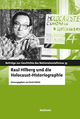 Raul Hilberg und die Holocaust-Historiographie (Beiträge zur Geschichte des Nationalsozialismus 35)