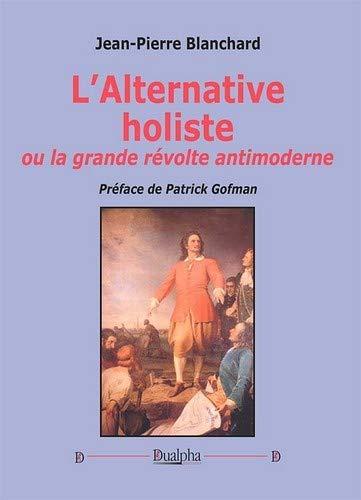 L'alternative holiste ou la grande revolte antimoderne