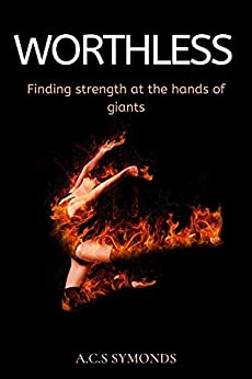 Worthless: Finding strength at the hands of giants by [A.C.S Symonds]