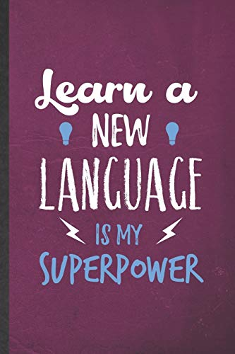 Learn a New Language Is My Superpower: Blank Funny New Language Lined Notebook/ Journal For Teacher Instructor Student, Inspirational Saying Unique Special Birthday Gift Idea Classic 6x9 110 Pages
