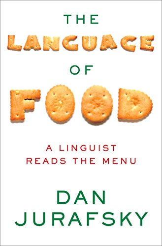 The Language of Food: A Linguist Reads the Menu (English Edition)