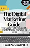 The Digital Marketing Guide : The Guide To Becoming The Master Digital Marketer In 2022 (English Edition)