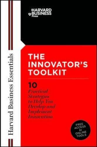 Innovator's Toolkit: 10 Practical Strategies to Help You Develop and Implement Innovation