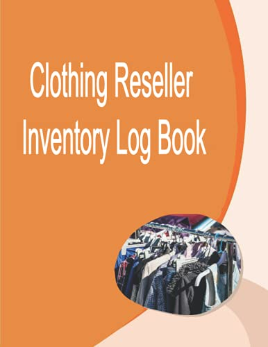 Clothing Reseller Inventory Log Book: Product Listing Notebook For Online Fashion Resellers on More sites.