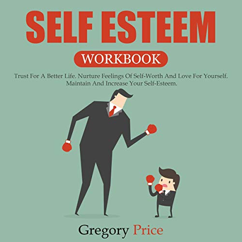 Self Esteem Workbook: Trust for a Better Life. Nurture Feelings of Self-Worth and Love for Yourself. Maintain and Increase Your Self-Esteem cover art