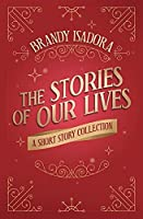 The Stories of Our Lives: A Short Story Collection
