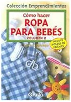 Como hacer ropa para bebes / How to make clothe for Babies (Spanish Edition)