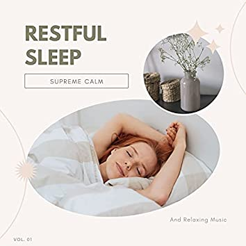 Restful Sleep - Supreme Calm And Relaxing Music, Vol. 01