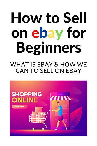 How to Sell on eBay for Beginners:  What is ebay & how we can to sell on ebay (English Edition)
