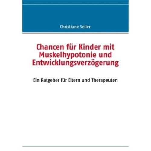 Chancen für Kinder mit Muskelhypotonie und Entwicklungsverzögerung: Ein Ratgeber für Eltern und Therapeuten