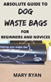 absolute guide to dog waste bag for the beginners and novices (English Edition)