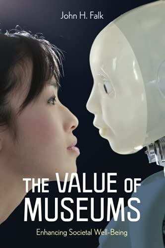 Compare Textbook Prices for The Value of Museums: Enhancing Societal Well-Being  ISBN 9781538149218 by Falk, John