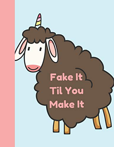 Fake It Til You Make It: Cute Unicorn Sheep College Ruled Composition Writing Notebook