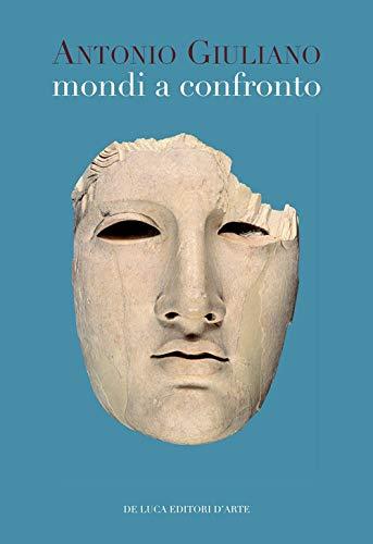 Mondi a confronto. Scritti di archeologia, arte e storia