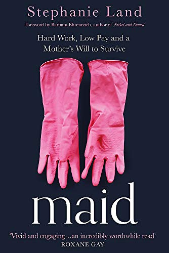 Maid: A Barack Obama Summer Reading Pick and an upcoming Netflix series!: Hard Work, Low Pay, and a Mother's Will to Survive
