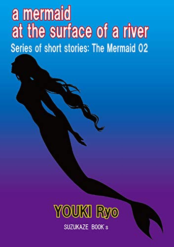 a mermaid at the surface of a river (series of short stories:The Mermaid Book 2) (English Edition)