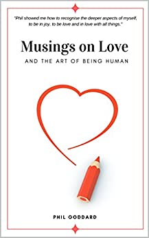 Musings on Love: And The Art of Being Human by [Phil Goddard]