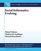 Social Informatics (Synthesis Lectures on Information Concepts, Retrieval, and Services)