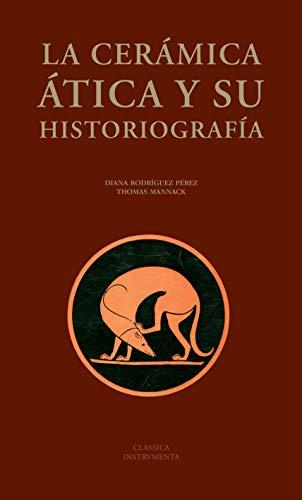 La Cerámica Ática y su Historiografía (Classica Instrumenta nº 7)
