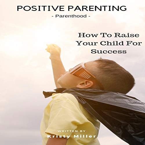 Positive Parenting: Parenthood audiobook cover art