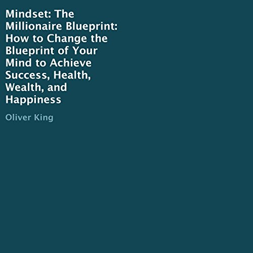 Mindset: The Millionaire Blueprint: How to Change the Blueprint of Your Mind to Achieve Success, Health, Wealth, and Happiness audiobook cover art