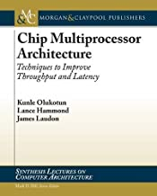 Chip Multiprocessor Architecture: Techniques to Improve Throughput and Latency (Synthesis Lectures on Computer Architecture)