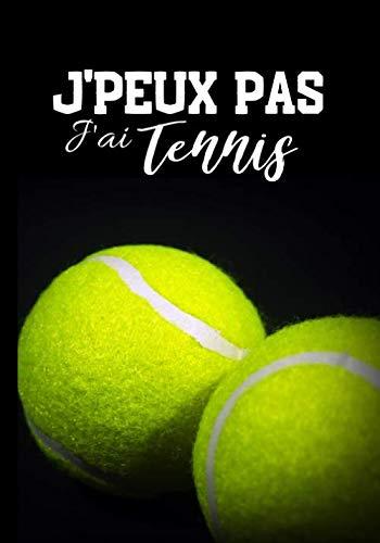J'peux pas j'ai tennis: Carnet de notes pour passionné de tennis - amateur ou professionnel, journal ligné original et drôle- balle de tennis  100 pages au format 7*10 pouces (French Edition)