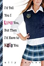 I'd Tell You I Love You, But Then I'd Have to Kill You (Paperback)--by Ally Carter [2007 Edition]