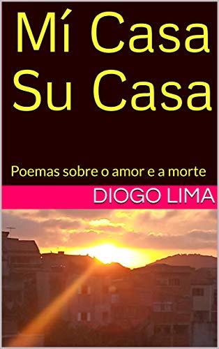 Mí Casa Su Casa: Poemas sobre o amor e a morte (O Menestrel Livro 1)