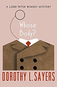 Whose Body? (The Lord Peter Wimsey Mysteries Book 1) by [Dorothy L. Sayers]