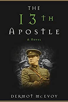 The 13th Apostle: A Novel of a Dublin Family, Michael Collins, and the Irish Uprising by [Dermot McEvoy]